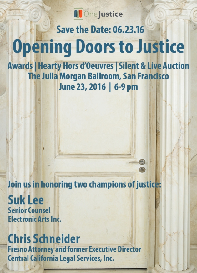 IMAGE: Save the Date: Opening Doors to Justice event is on June 23, 2016. Join us in honoring two champions of justice: Suk Lee, Senior Counsel at Electronic Arts Inc. and Chris Schneider, Fresno Attorney and former Executive Director at Central California Legal Services, Inc.